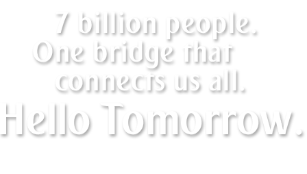 7 Billion People. One Bridge that connects us all.