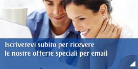 Iscrivetevi subito per ricevere le nostre offerte speciali per email