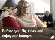 Before you fly, relax and enjoy our lounges