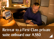 Retreat to a First Class private suite onboard our A380