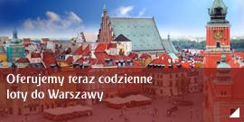 Oferujemy teraz codzienne loty do Warszawy