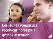 Les jeunes voyageurs reçoivent notre plus grande attention